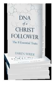 DNA of a Christ Follower by Daren R. Wride